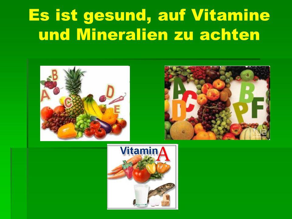 Es ist gesund, auf Vitamine und Mineralien zu achten