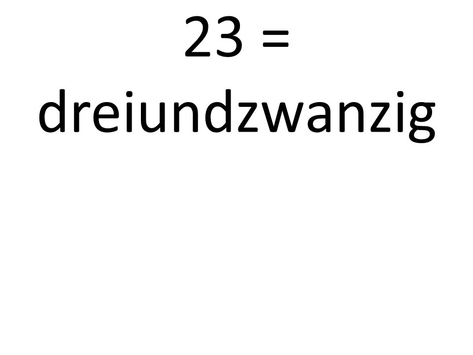 23 = dreiundzwanzig