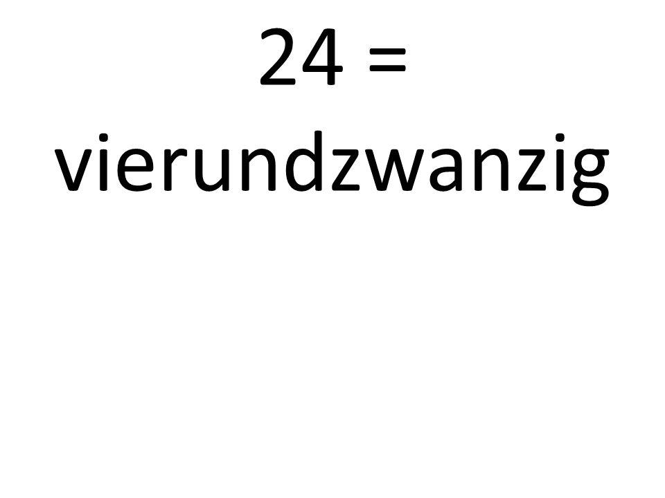 24 = vierundzwanzig