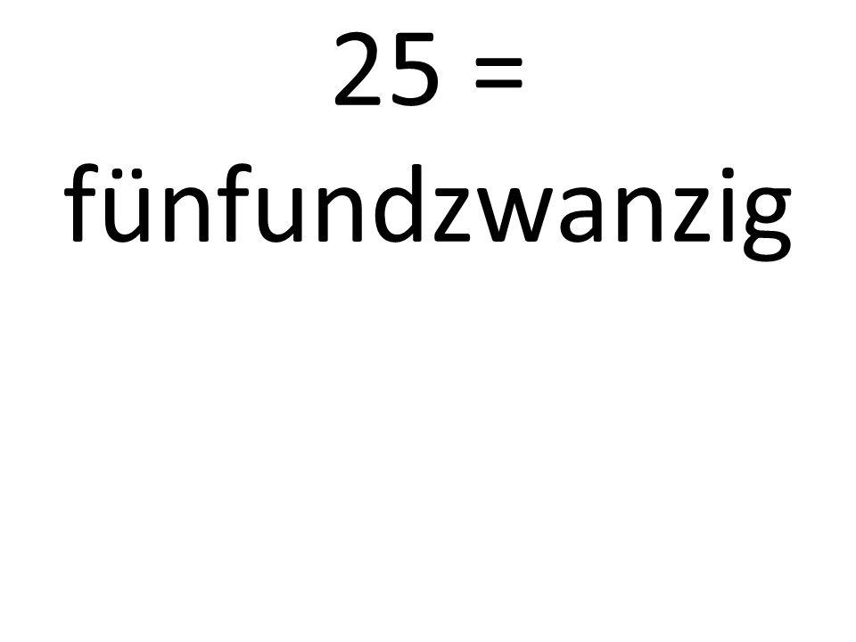 25 = fünfundzwanzig
