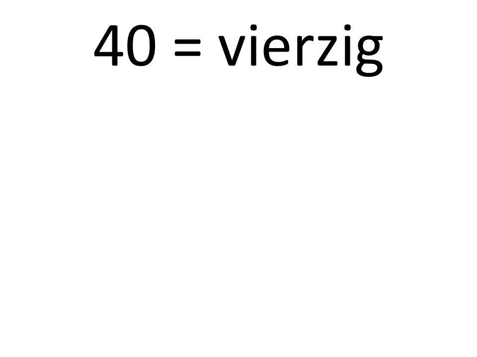 40 = vierzig