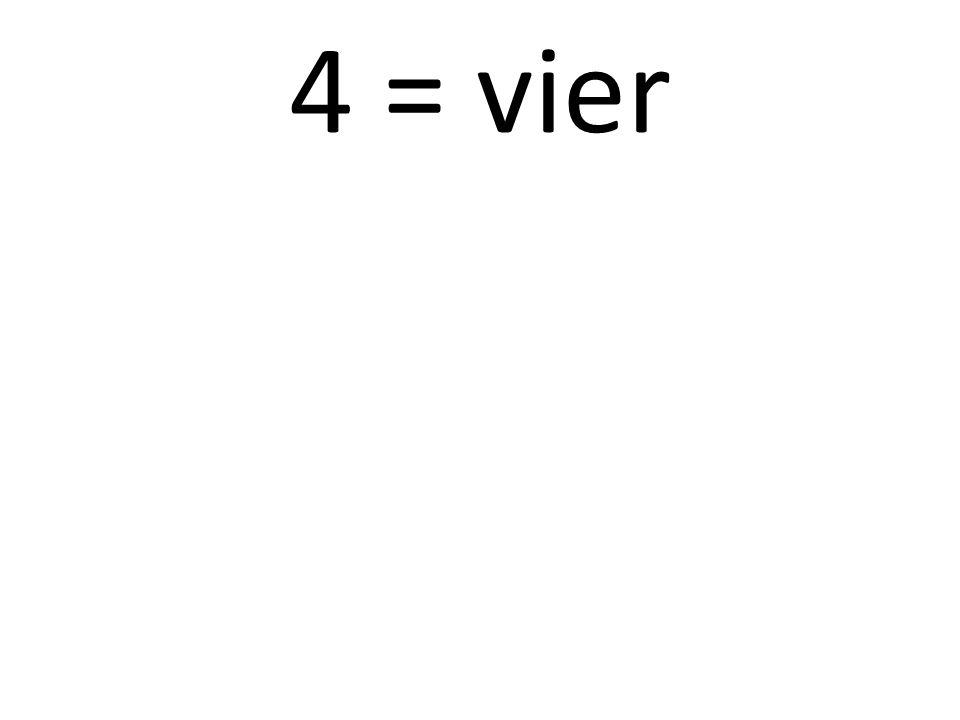 4 = vier