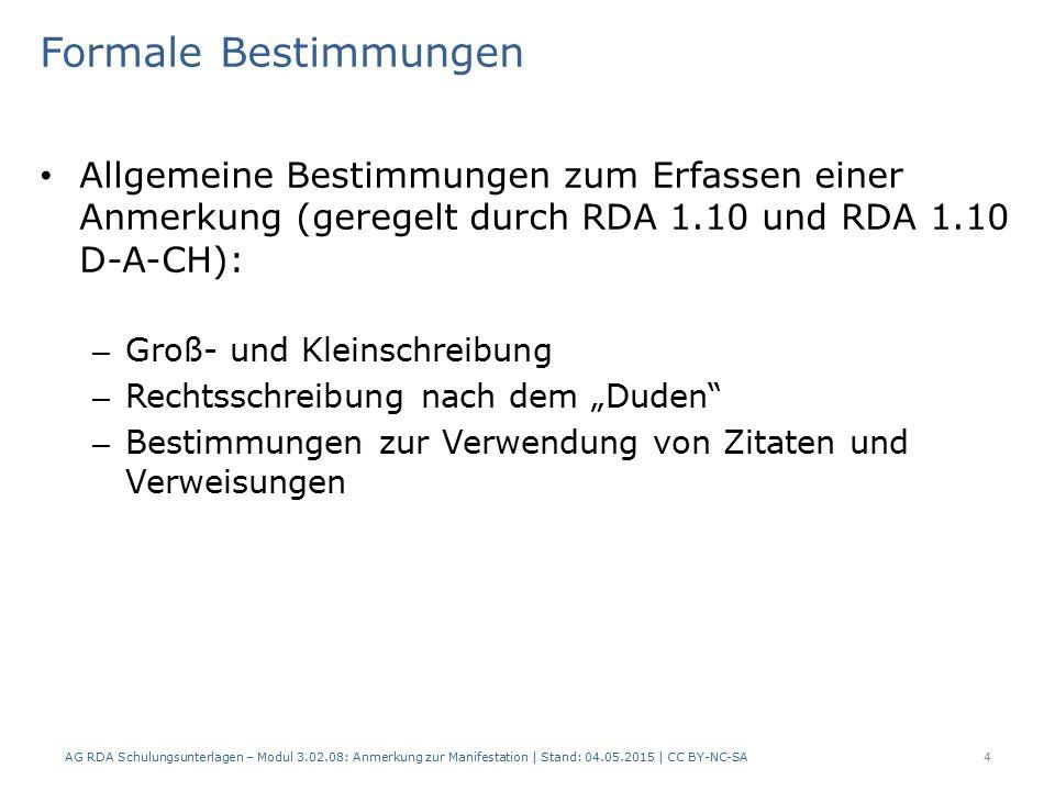 Formale Bestimmungen Allgemeine Bestimmungen zum Erfassen einer Anmerkung (geregelt durch RDA 1.10 und RDA 1.10 D-A-CH):