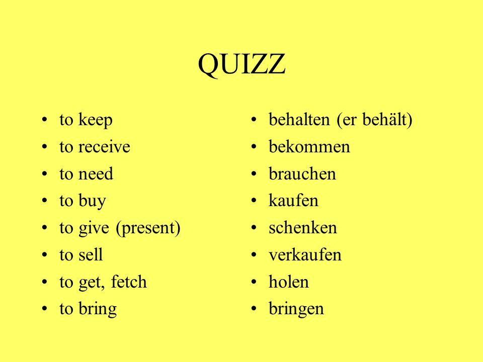 QUIZZ to keep to receive to need to buy to give (present) to sell