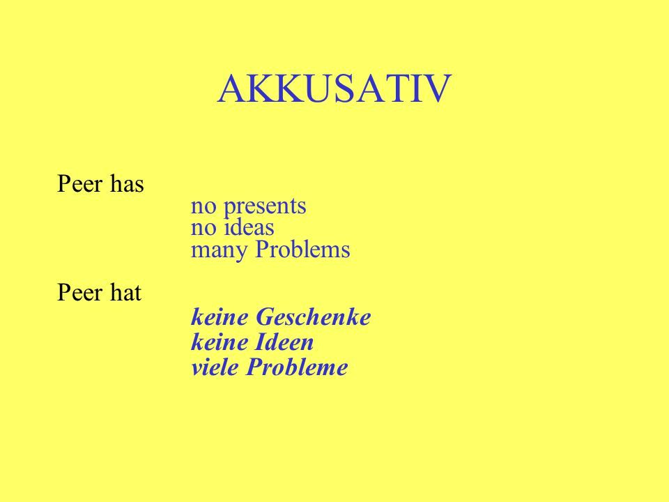 AKKUSATIV Peer has no presents no ideas many Problems Peer hat