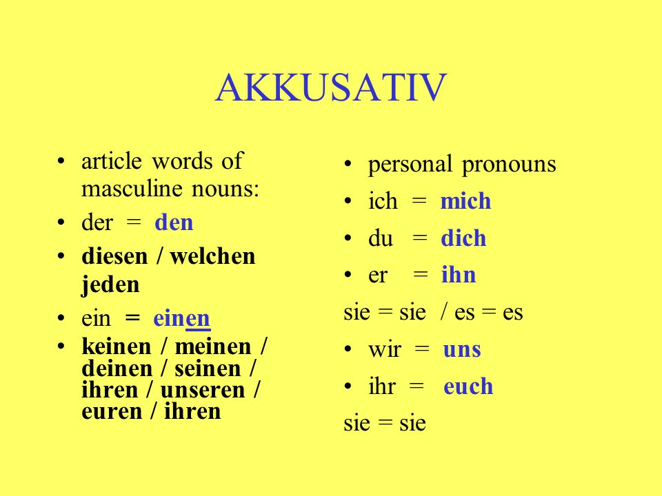 AKKUSATIV article words of masculine nouns: der = den