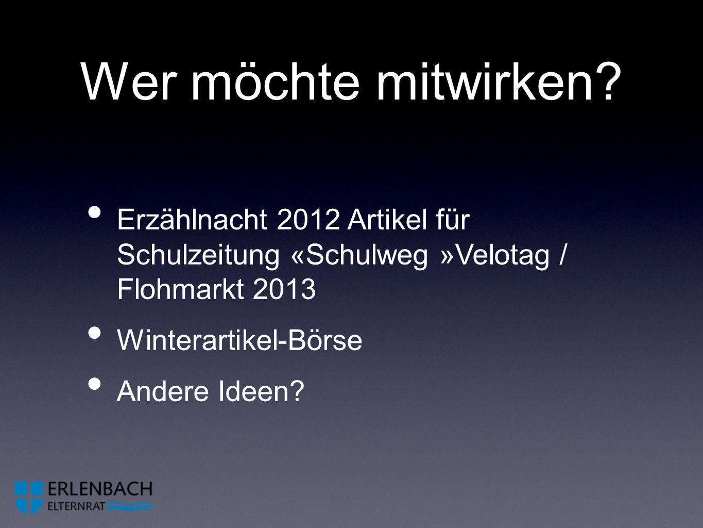 Wer möchte mitwirken Erzählnacht 2012 Artikel für Schulzeitung «Schulweg »Velotag / Flohmarkt 2013.