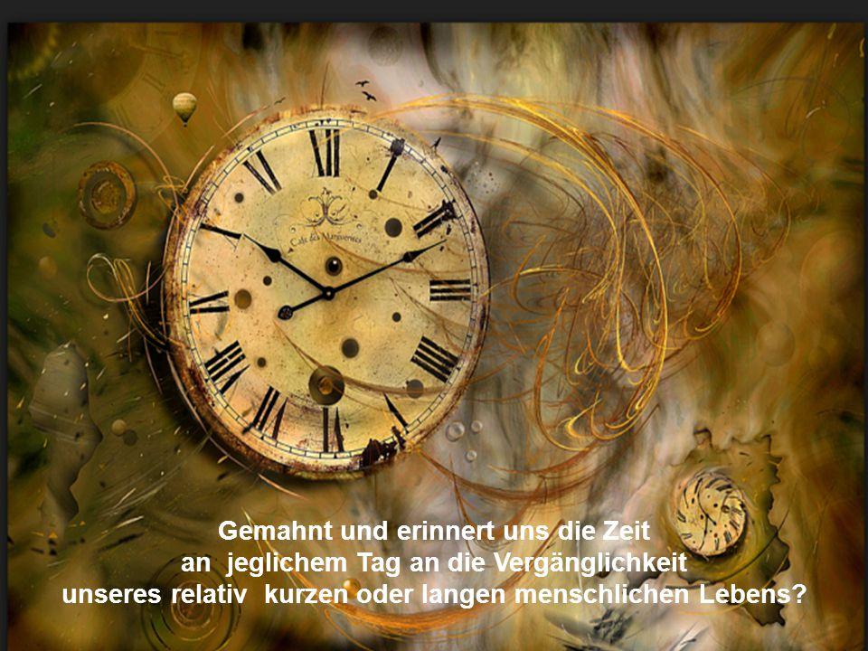 Gemahnt und erinnert uns die Zeit