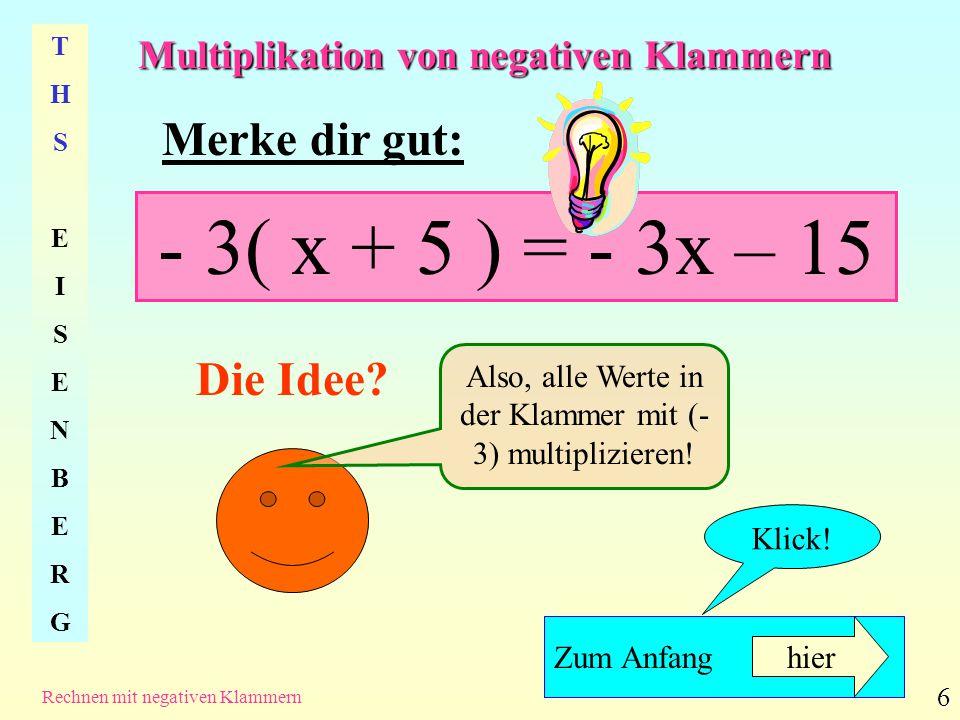 - 3( x + 5 ) = - 3x – 15 Merke dir gut: Die Idee