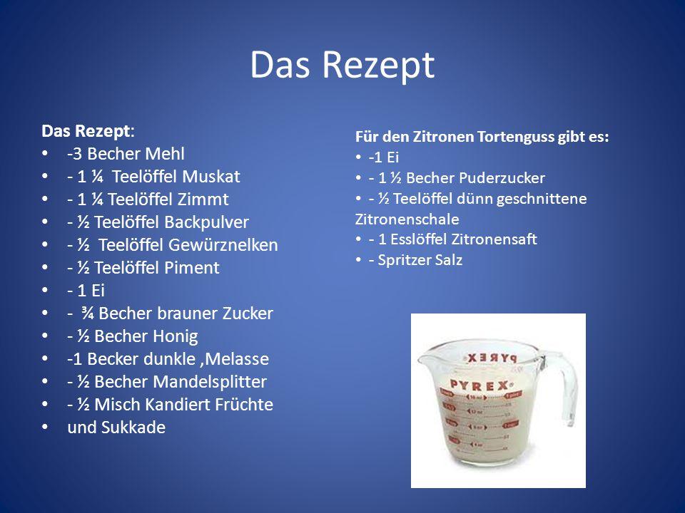 Das Rezept Das Rezept: -3 Becher Mehl - 1 ¼ Teelöffel Muskat