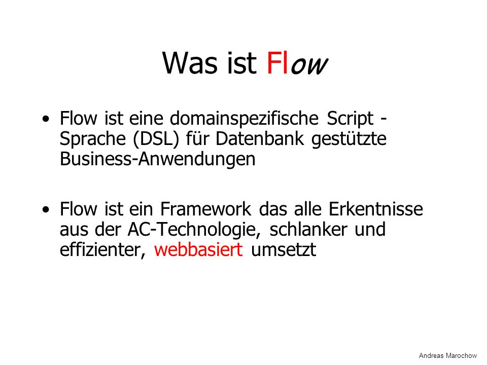 Was ist Flow Flow ist eine domainspezifische Script -Sprache (DSL) für Datenbank gestützte Business-Anwendungen.