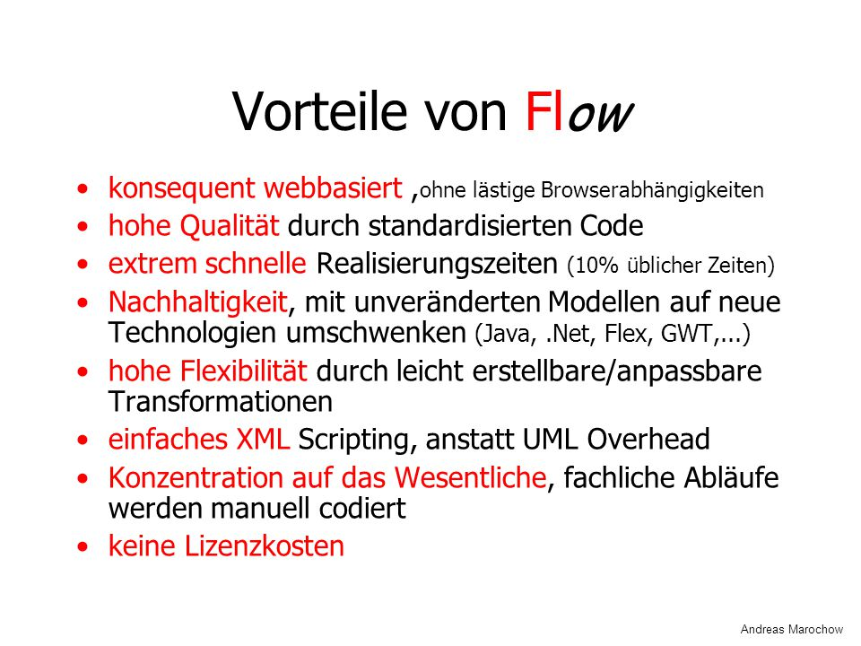 Vorteile von Flow konsequent webbasiert ,ohne lästige Browserabhängigkeiten. hohe Qualität durch standardisierten Code.