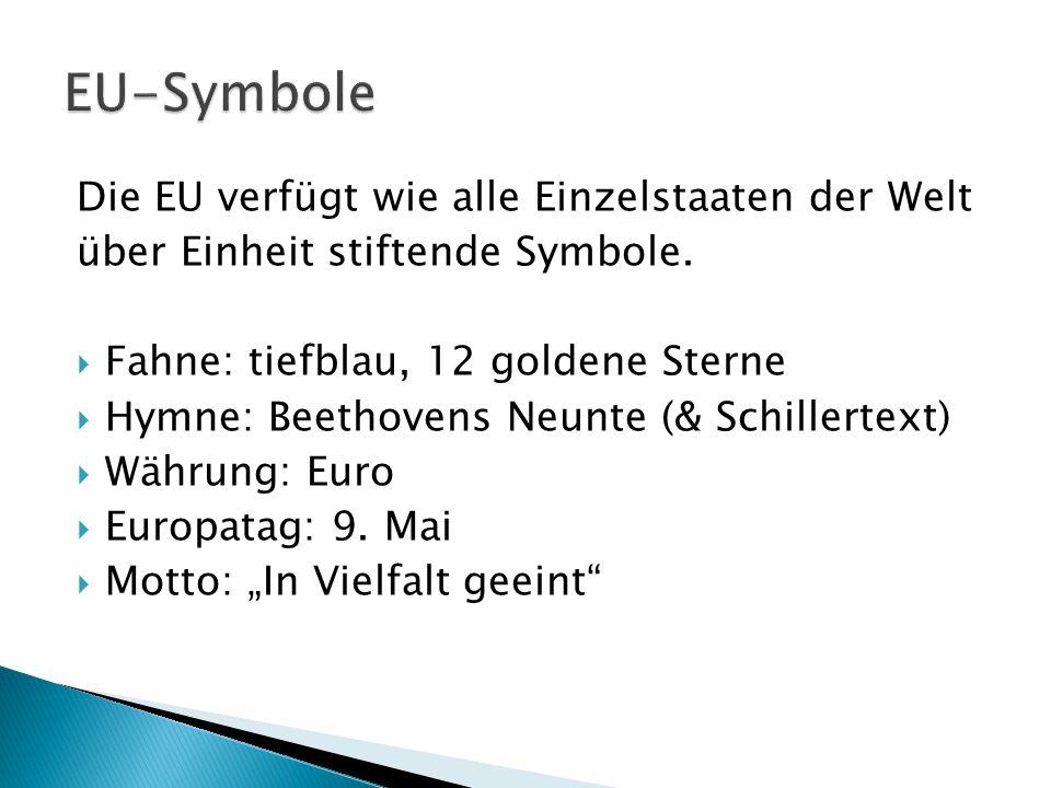EU-Symbole Die EU verfügt wie alle Einzelstaaten der Welt