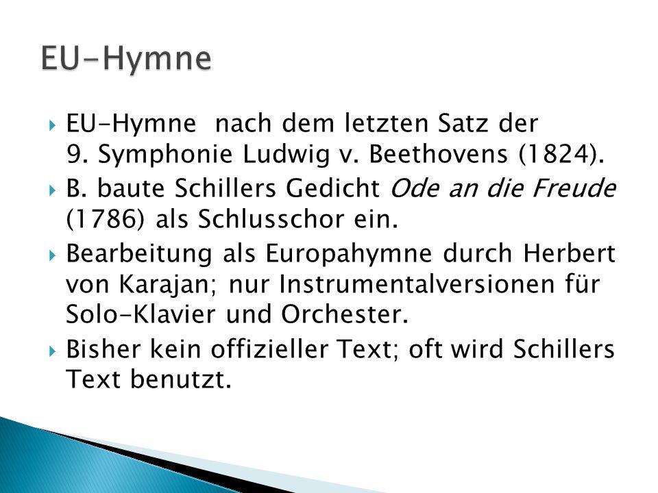 EU-Hymne EU-Hymne nach dem letzten Satz der 9. Symphonie Ludwig v. Beethovens (1824).