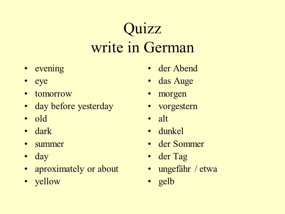 Quizz write in German evening eye tomorrow day before yesterday old