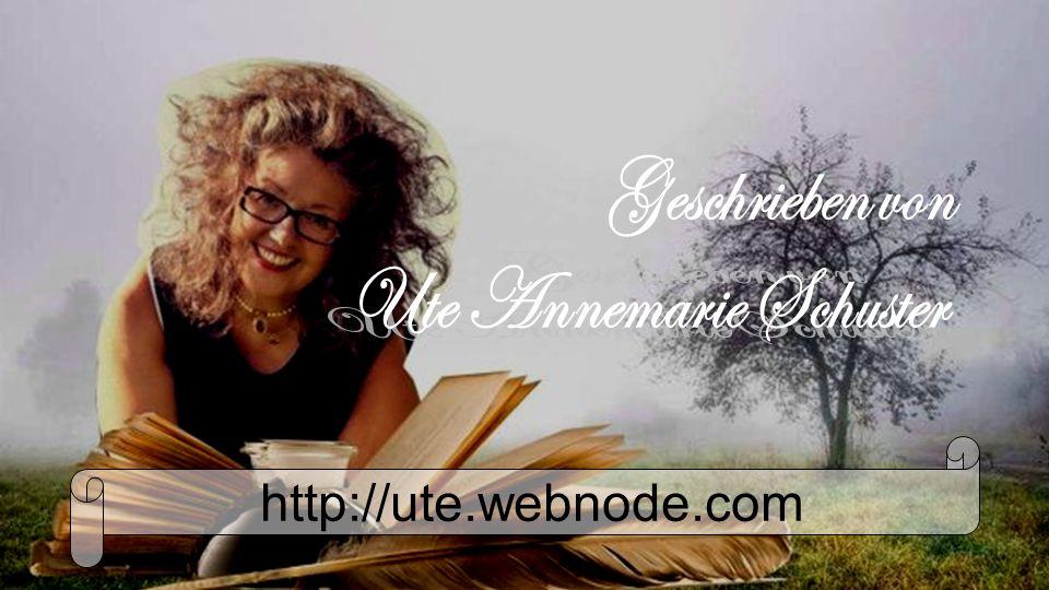 Geschrieben von Ute Annemarie Schuster http://ute.webnode.com
