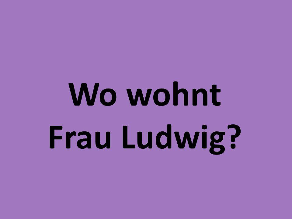 Wo wohnt Frau Ludwig