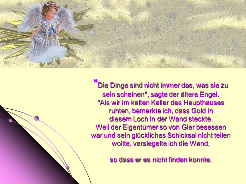 Die Dinge sind nicht immer das, was sie zu sein scheinen , sagte der ältere Engel.