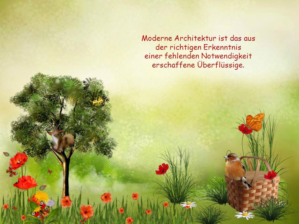 Moderne Architektur ist das aus der richtigen Erkenntnis