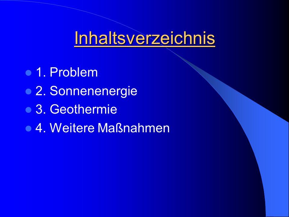 Inhaltsverzeichnis 1. Problem 2. Sonnenenergie 3. Geothermie