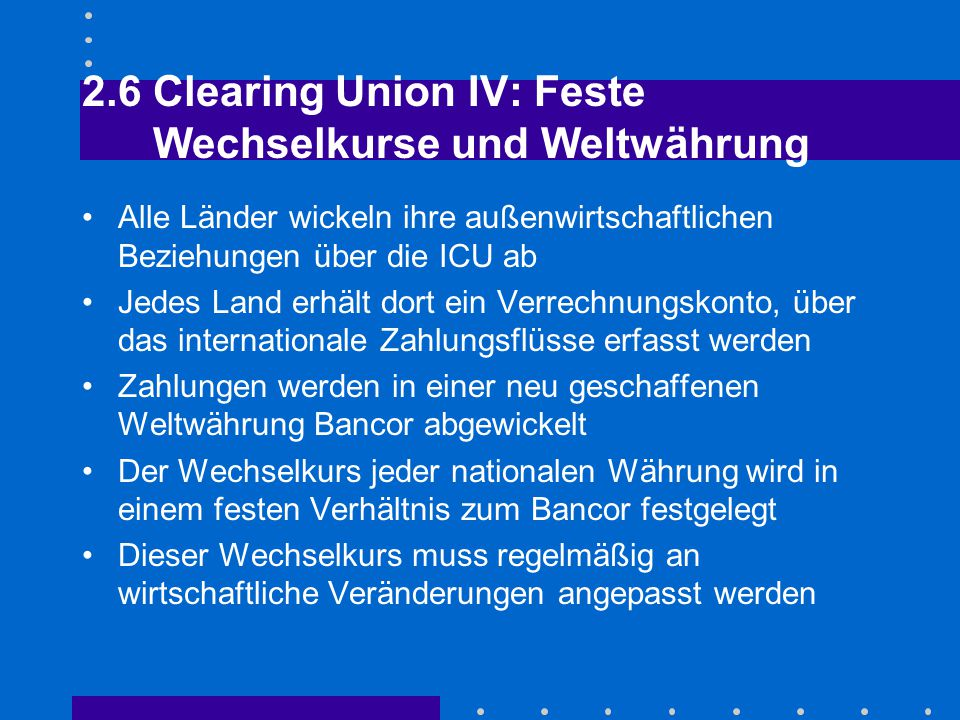 2.6 Clearing Union IV: Feste Wechselkurse und Weltwährung