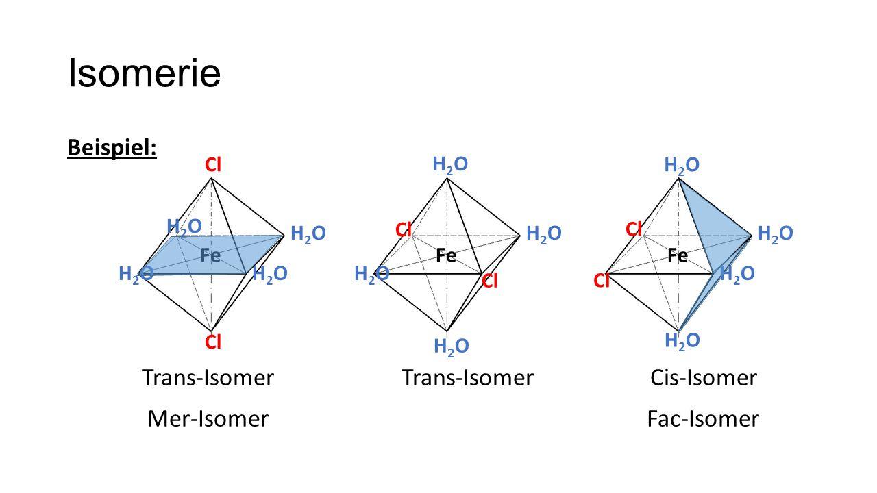 Isomerie Beispiel: Trans-Isomer Trans-Isomer Cis-Isomer Mer-Isomer