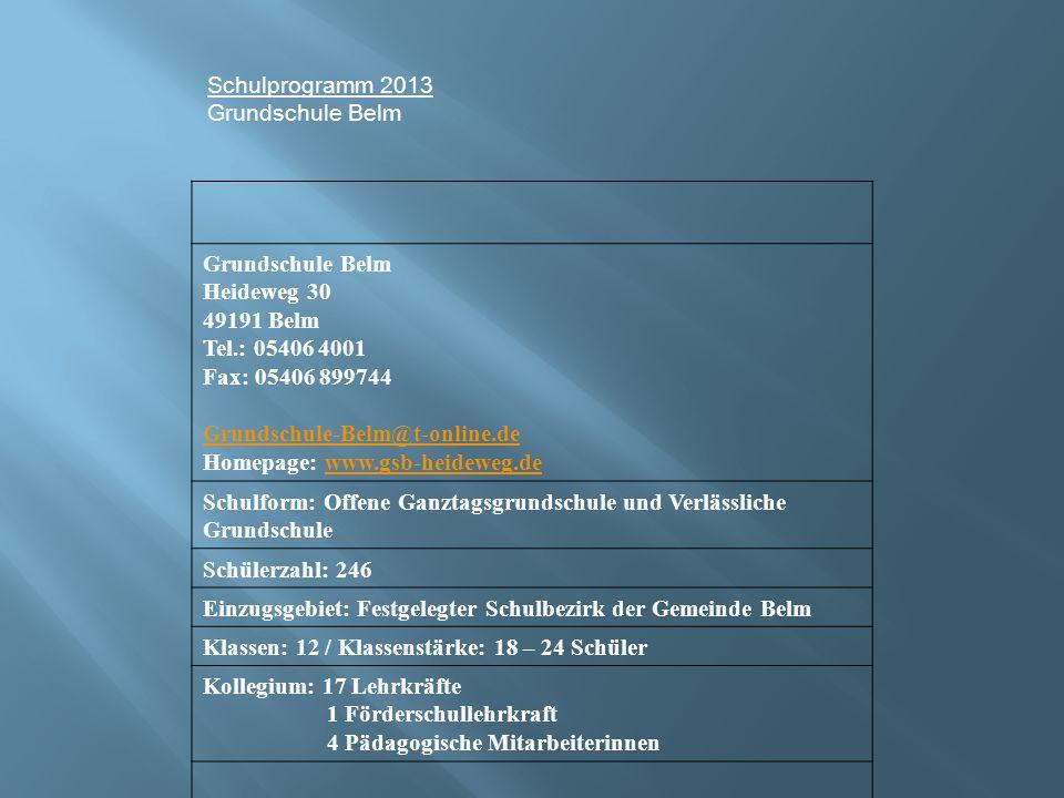 Schulprogramm 2013 Grundschule Belm. Grundschule Belm. Heideweg 30. 49191 Belm. Tel.: 05406 4001.