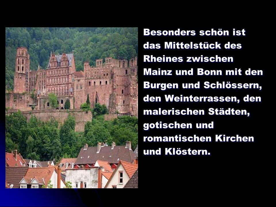 Besonders schön ist das Mittelstück des. Rheines zwischen. Mainz und Bonn mit den. Burgen und Schlössern,