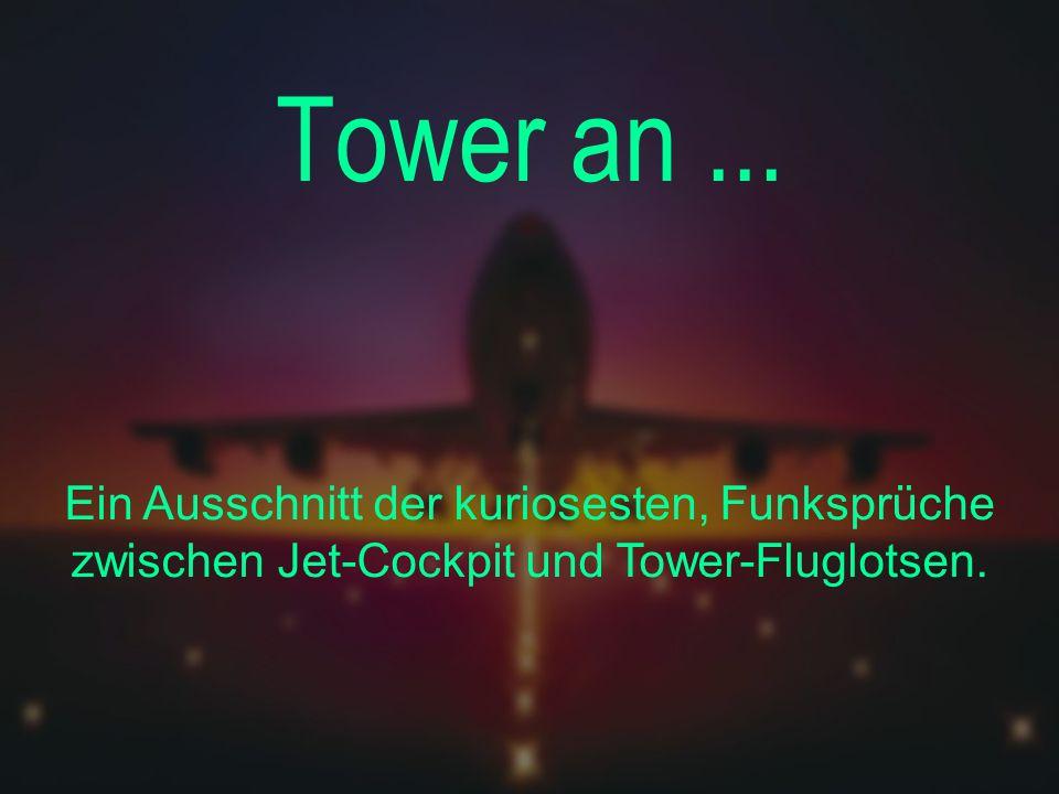 Tower an ... Ein Ausschnitt der kuriosesten, Funksprüche zwischen Jet-Cockpit und Tower-Fluglotsen.