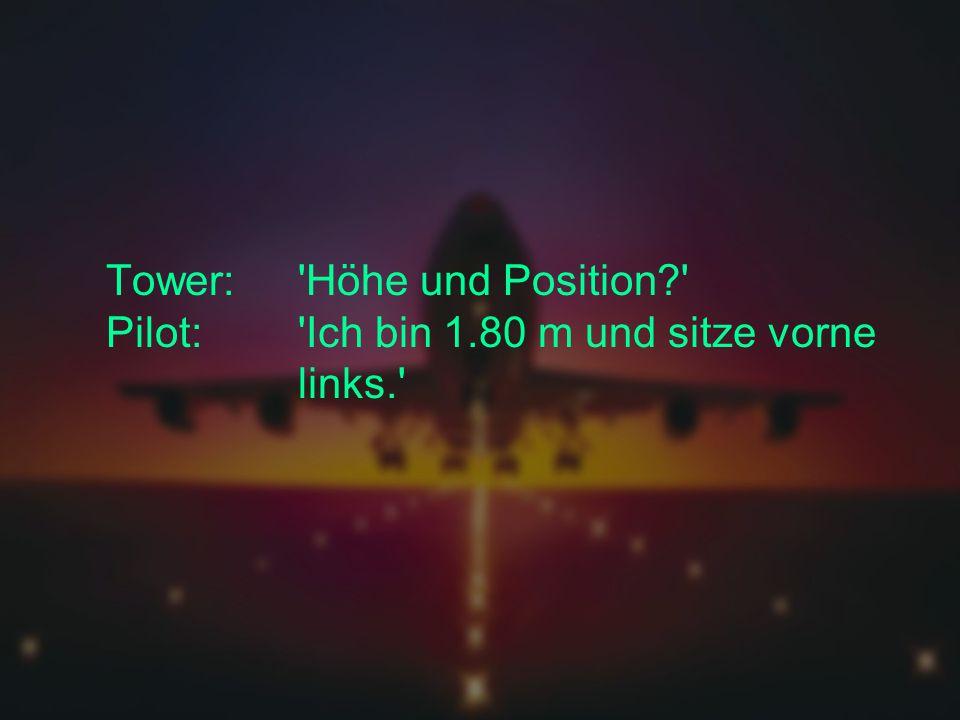 Tower:. Höhe und Position. Pilot:. Ich bin 1. 80 m und sitze vorne