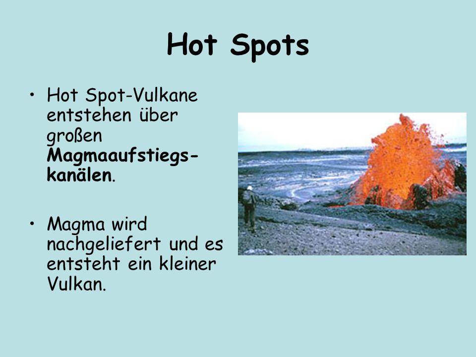 Hot Spots Hot Spot-Vulkane entstehen über großen Magmaaufstiegs-kanälen.