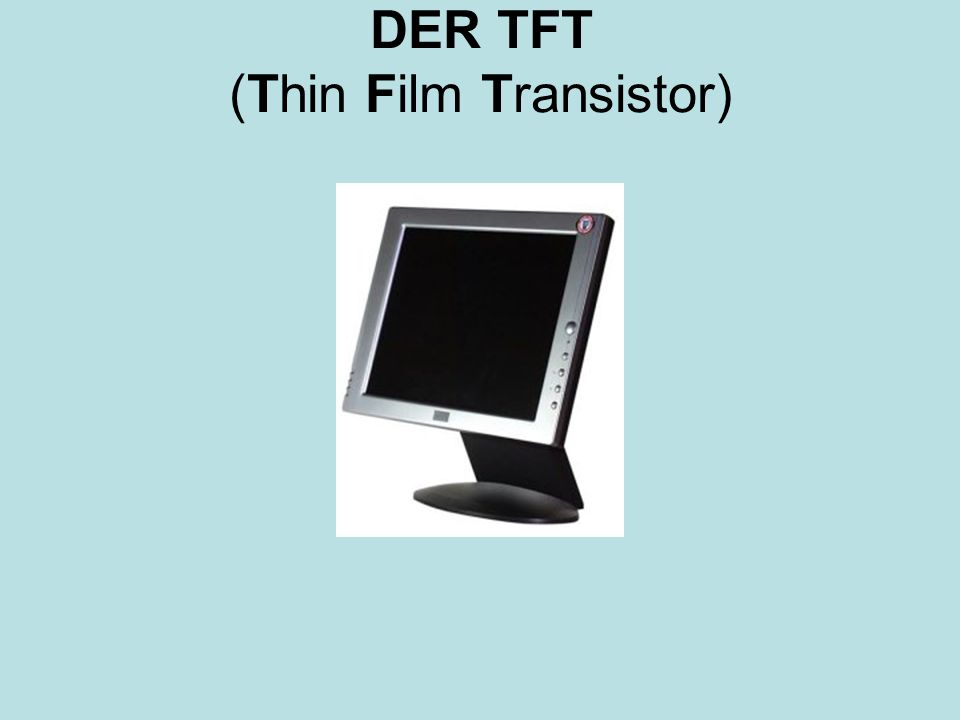 DER TFT (Thin Film Transistor)