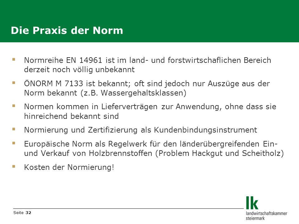 Die Praxis der Norm Normreihe EN 14961 ist im land- und forstwirtschaflichen Bereich derzeit noch völlig unbekannt.