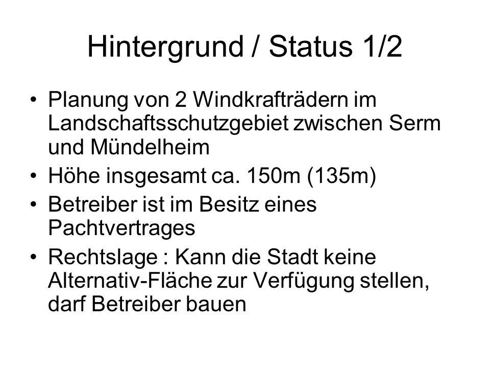 Hintergrund / Status 1/2 Planung von 2 Windkrafträdern im Landschaftsschutzgebiet zwischen Serm und Mündelheim.