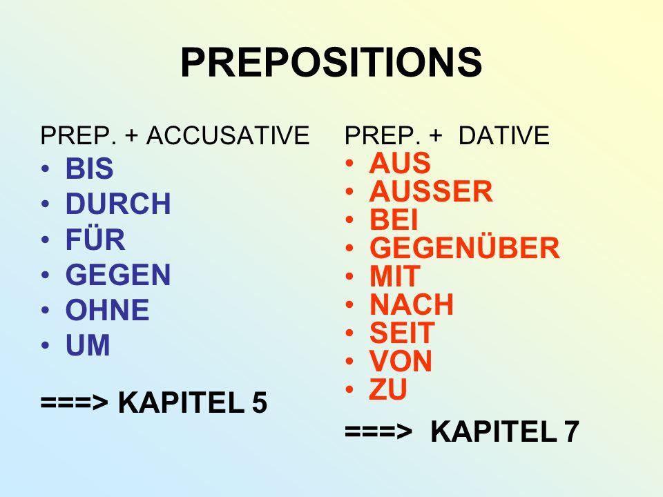 PREPOSITIONS BIS DURCH FÜR GEGEN OHNE UM ===> KAPITEL 5 AUS AUSSER