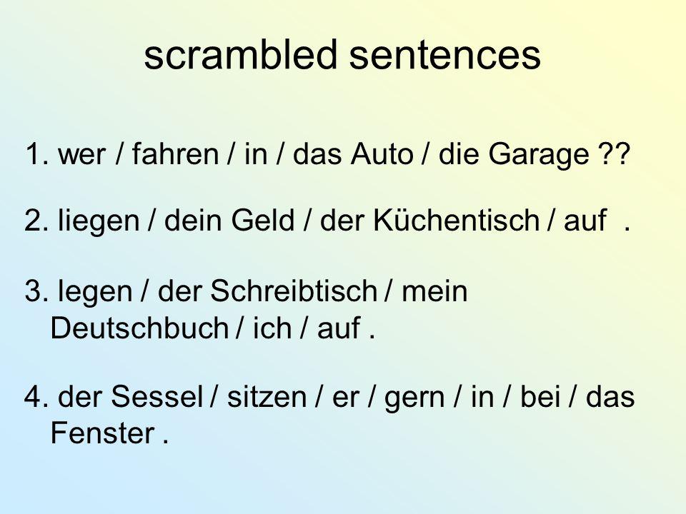 scrambled sentences 1. wer / fahren / in / das Auto / die Garage