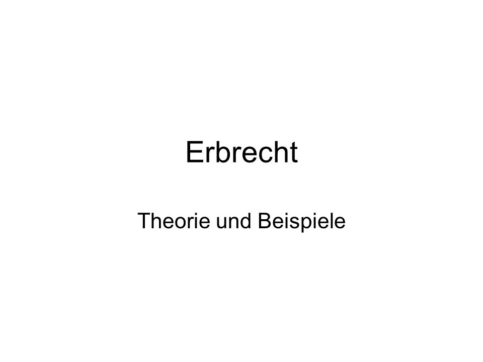 Erbrecht Theorie und Beispiele
