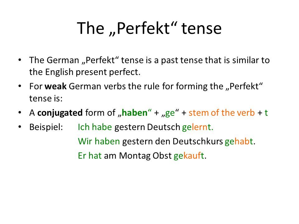 "The ""Perfekt tense The German ""Perfekt tense is a past tense that is similar to the English present perfect."