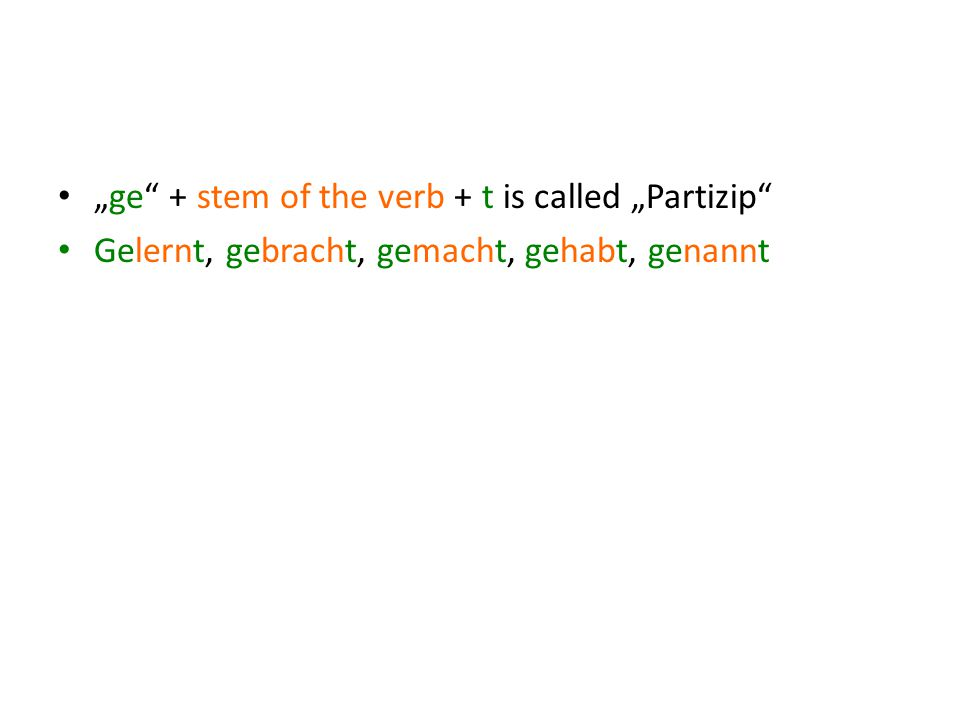 """ge + stem of the verb + t is called ""Partizip"