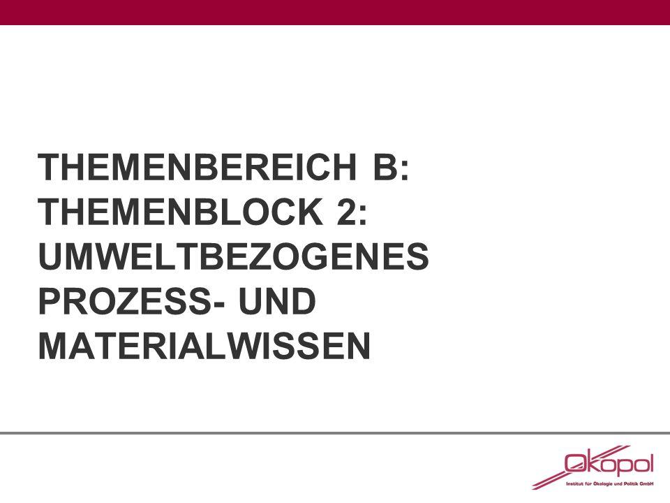Themenbereich B: Themenblock 2: Umweltbezogenes Prozess- und Materialwissen