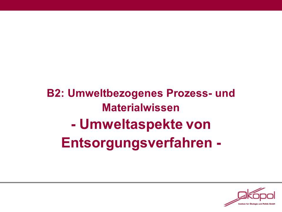 B2: Umweltbezogenes Prozess- und Materialwissen - Umweltaspekte von Entsorgungsverfahren -
