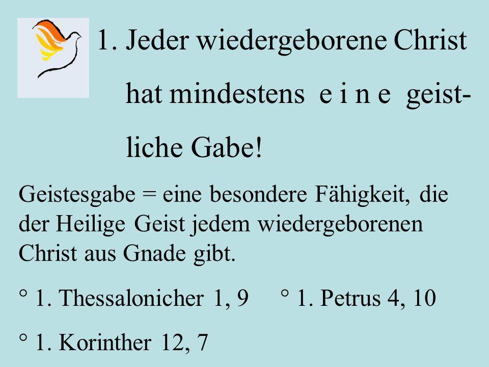 Jeder wiedergeborene Christ hat mindestens e i n e geist- liche Gabe!
