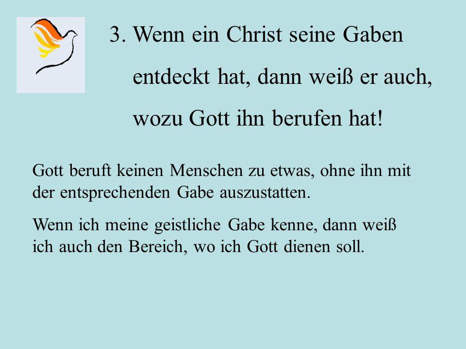 3. Wenn ein Christ seine Gaben entdeckt hat, dann weiß er auch,