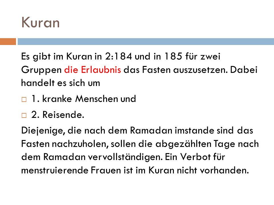 Kuran Es gibt im Kuran in 2:184 und in 185 für zwei Gruppen die Erlaubnis das Fasten auszusetzen. Dabei handelt es sich um.