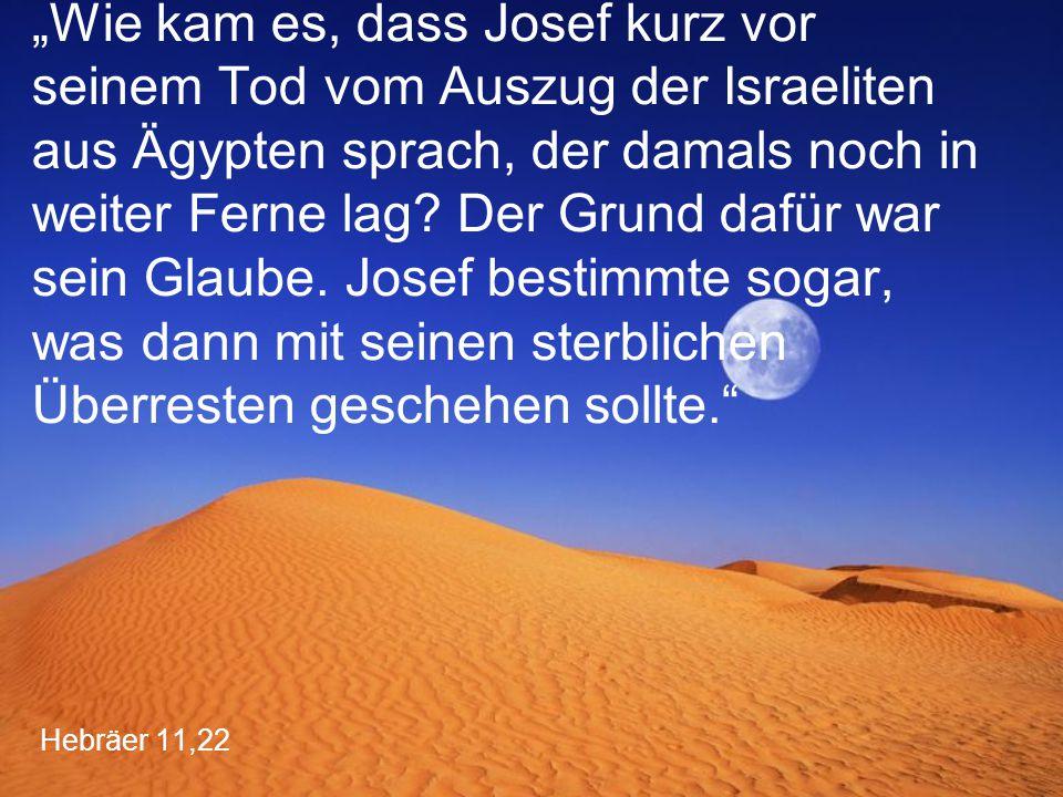 """""""Wie kam es, dass Josef kurz vor seinem Tod vom Auszug der Israeliten aus Ägypten sprach, der damals noch in weiter Ferne lag Der Grund dafür war sein Glaube. Josef bestimmte sogar, was dann mit seinen sterblichen Überresten geschehen sollte."""