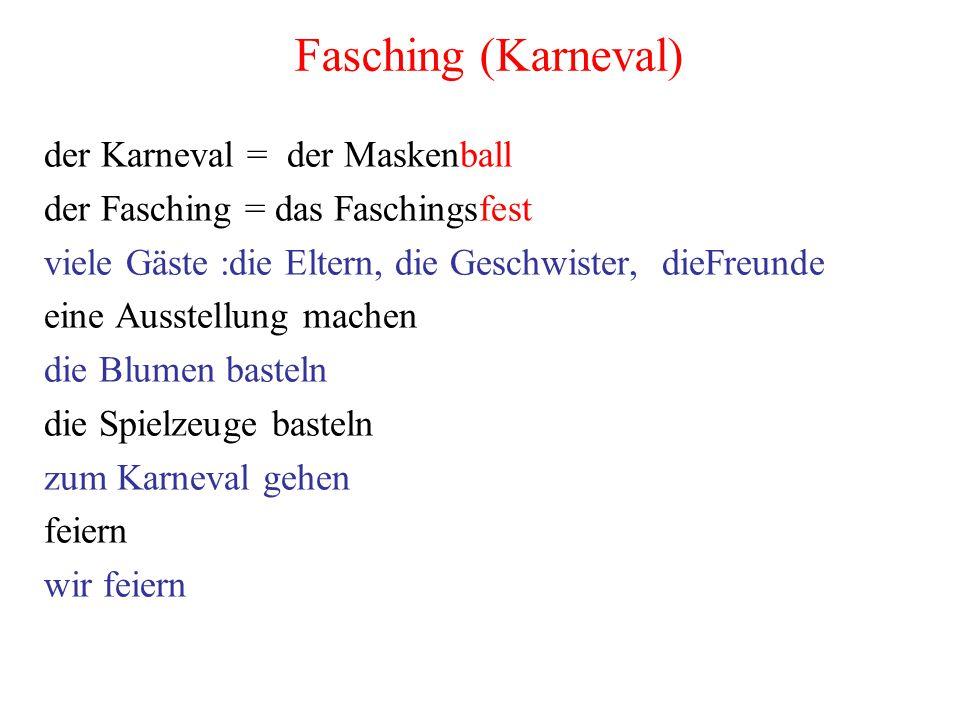 Fasching (Karneval) der Karneval = der Maskenball