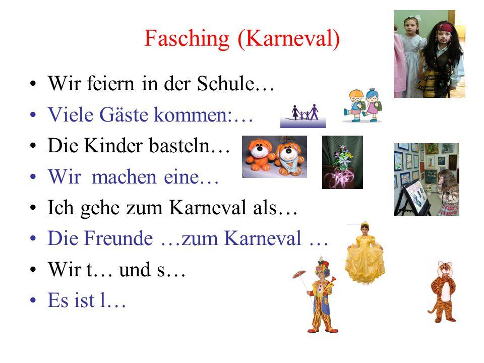 Fasching (Karneval) Wir feiern in der Schule… Viele Gäste kommen:…