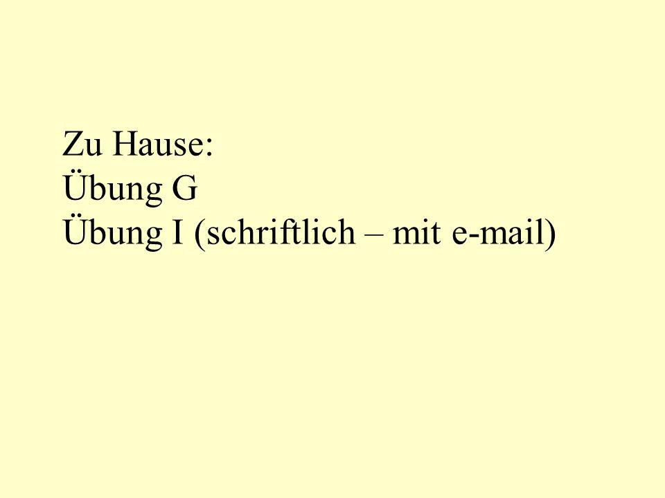 Zu Hause: Übung G Übung I (schriftlich – mit e-mail)