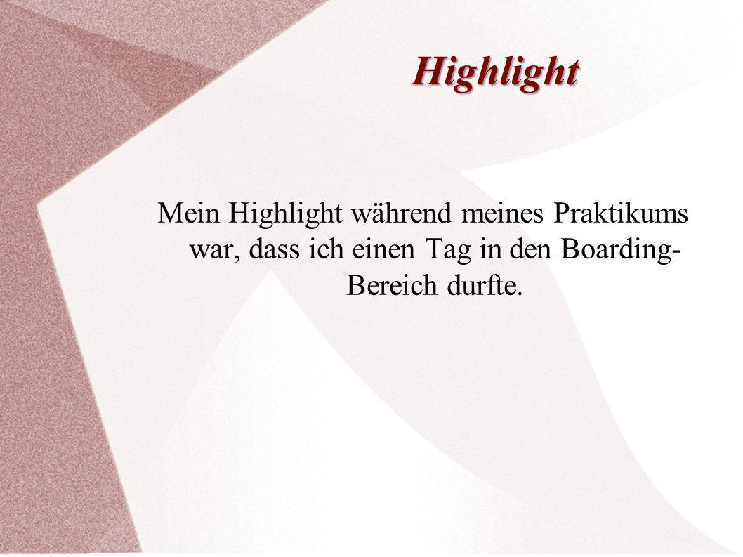 Highlight Mein Highlight während meines Praktikums war, dass ich einen Tag in den Boarding- Bereich durfte.