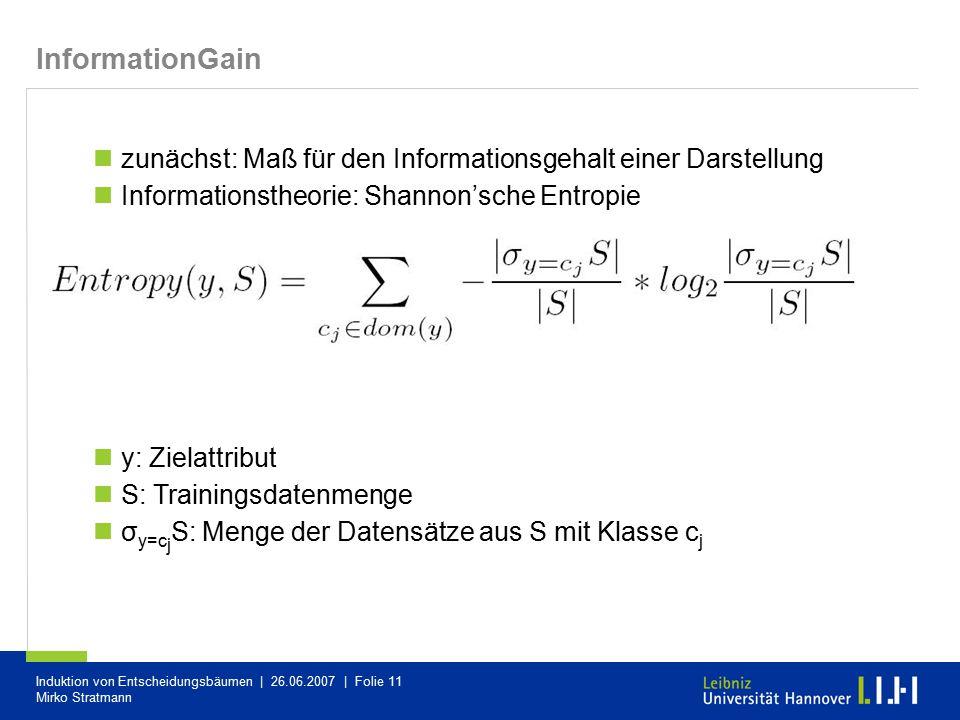 InformationGain zunächst: Maß für den Informationsgehalt einer Darstellung. Informationstheorie: Shannon'sche Entropie.